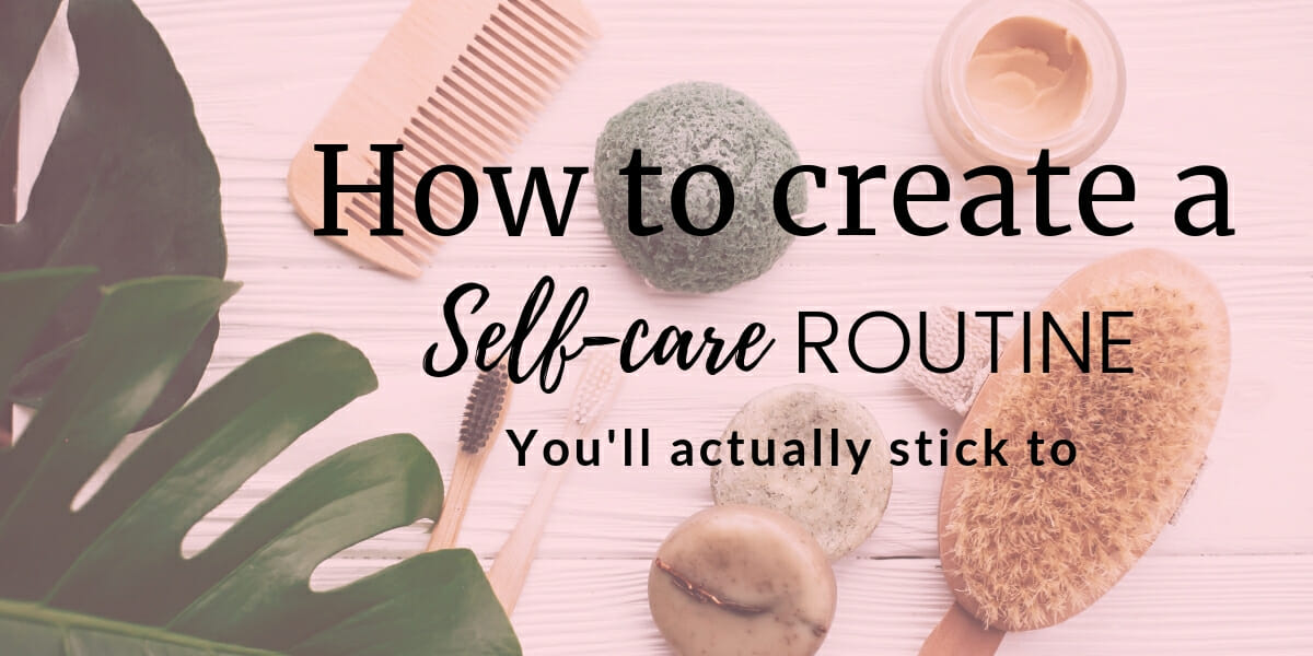 How To Create A Self-Care Routine You'll Actually Stick To + Free Self-Care Checklist