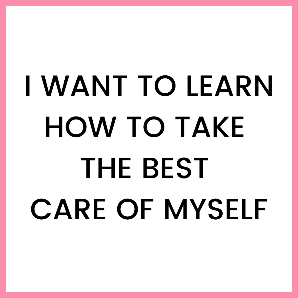 I want to learn how to take the best care of myself - Resources - Vivien Vadkerti - vivienvadkerti.com